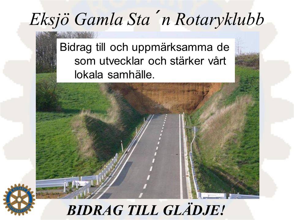 Eksjö Gamla Sta´n Rotaryklubb Bidrag till och uppmärksamma de som utvecklar och stärker vårt lokala samhälle. BIDRAG TILL GLÄDJE!