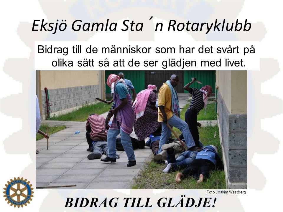 Eksjö Gamla Sta´n Rotaryklubb Bidrag till de människor som har det svårt på olika sätt så att de ser glädjen med livet. BIDRAG TILL GLÄDJE! Foto Joaki