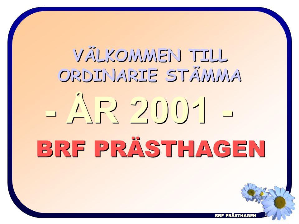 BRF PRÄSTHAGEN VÄLKOMMEN TILL ORDINARIE STÄMMA BRF PRÄSTHAGEN - ÅR 2001 -