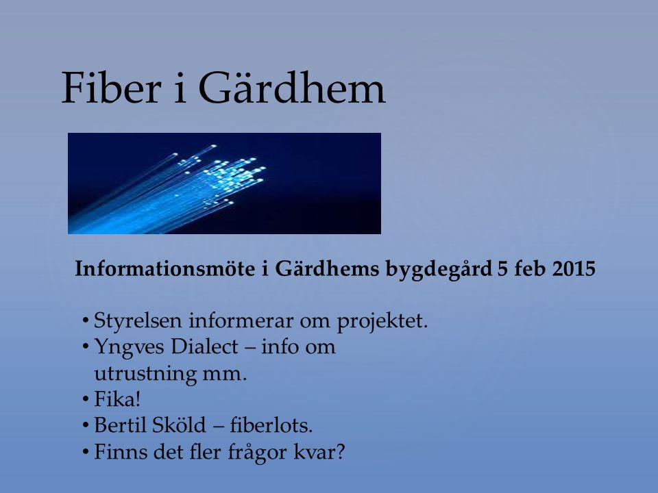 Fiber i Gärdhem Informationsmöte i Gärdhems bygdegård 5 feb 2015 Styrelsen informerar om projektet. Yngves Dialect – info om utrustning mm. Fika! Bert