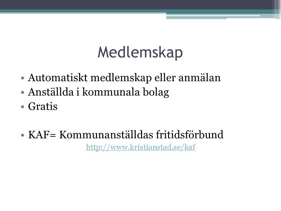 Medlemskap Automatiskt medlemskap eller anmälan Anställda i kommunala bolag Gratis KAF= Kommunanställdas fritidsförbund http://www.kristianstad.se/kaf