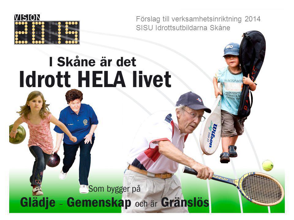 Förslag till verksamhetsplan 2012 - 2013 Förslag till verksamhetsinriktning 2014 SISU Idrottsutbildarna Skåne