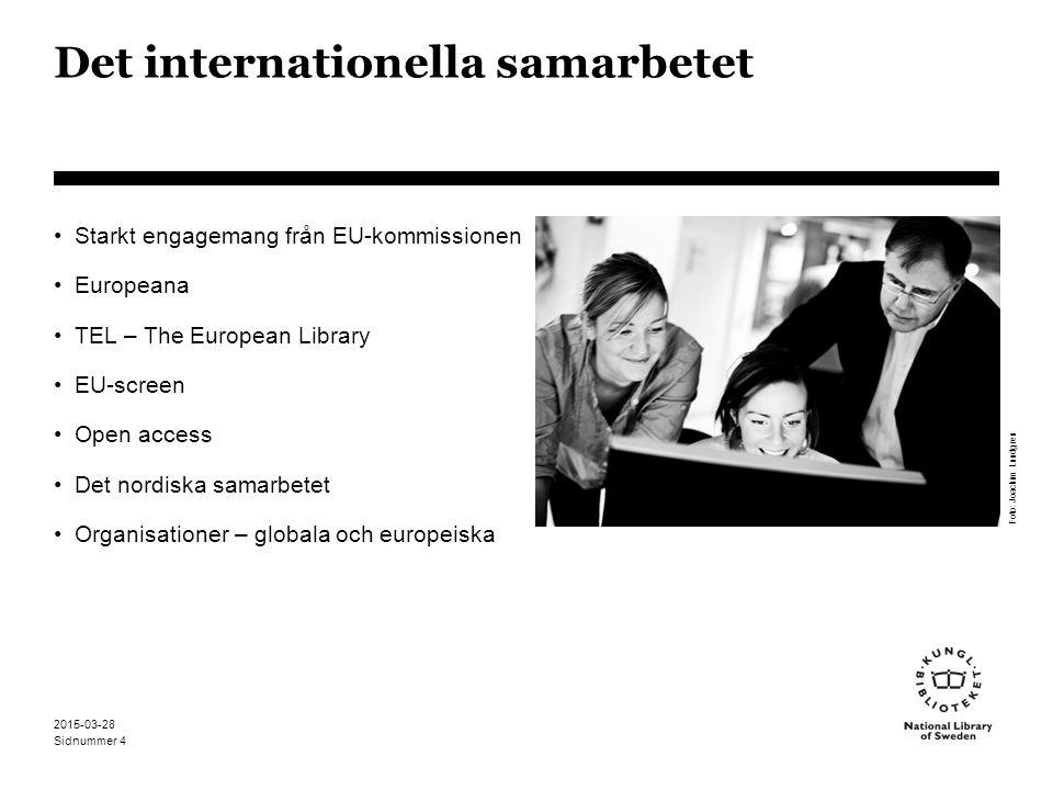Sidnummer 2015-03-28 4 Det internationella samarbetet Starkt engagemang från EU-kommissionen Europeana TEL – The European Library EU-screen Open access Det nordiska samarbetet Organisationer – globala och europeiska Foto: Joachim Lundgren