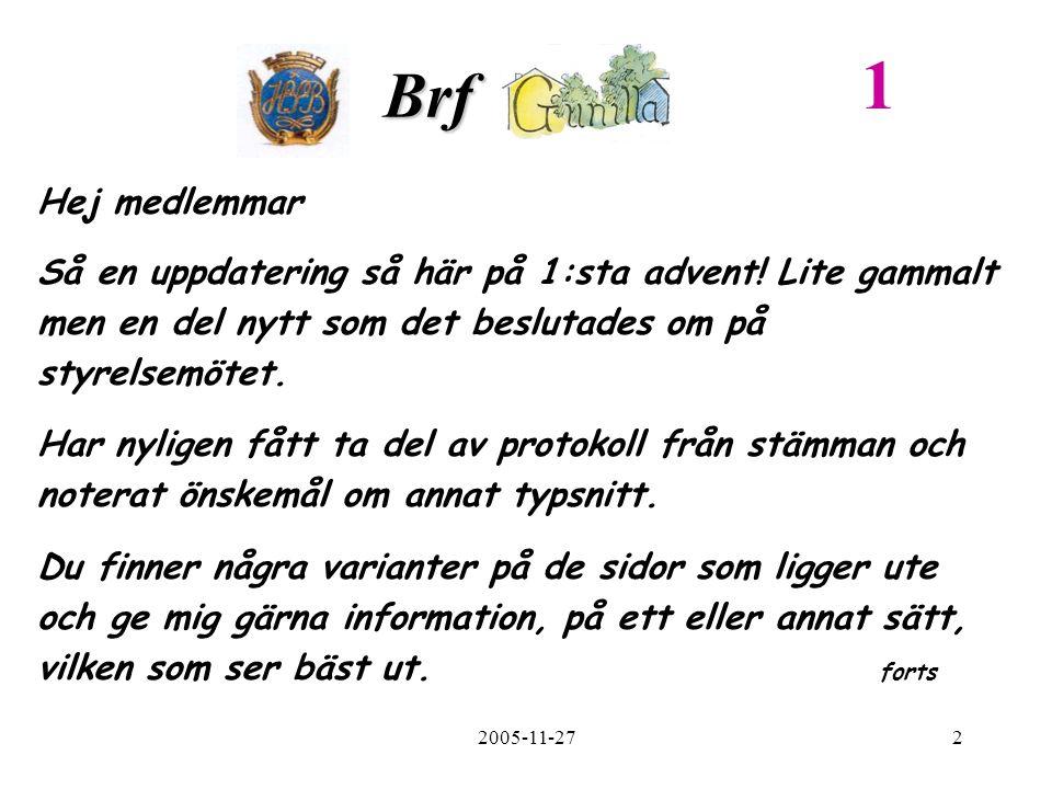 2005-11-272 Brf. Hej medlemmar Så en uppdatering så här på 1:sta advent.