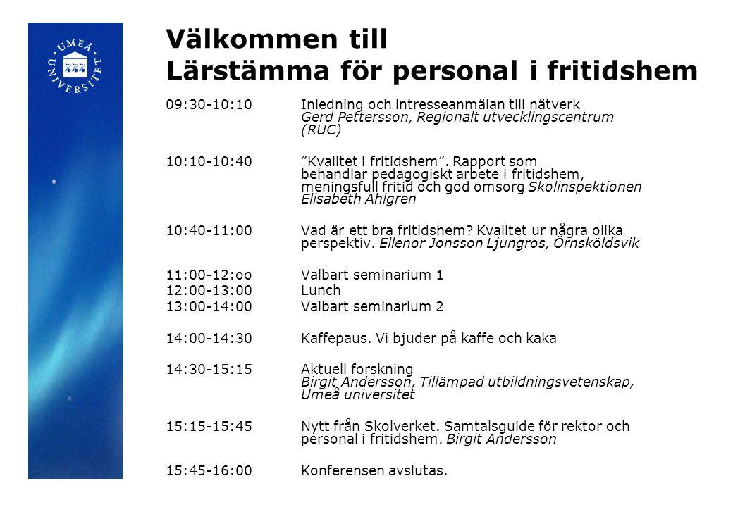 Välkommen till Lärstämma för personal i fritidshem 09:30-10:10Inledning och intresseanmälan till nätverk Gerd Pettersson, Regionalt utvecklingscentrum (RUC) 10:10-10:40 Kvalitet i fritidshem .