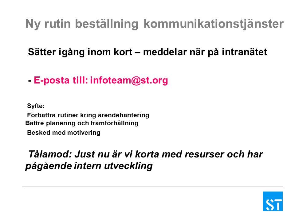 Ny rutin beställning kommunikationstjänster Sätter igång inom kort – meddelar när på intranätet - E-posta till: infoteam@st.org Syfte: Förbättra rutin