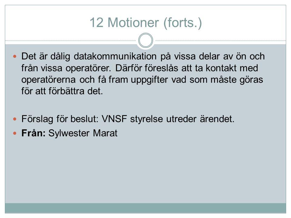 12 Motioner (forts.) Det är dålig datakommunikation på vissa delar av ön och från vissa operatörer. Därför föreslås att ta kontakt med operatörerna oc