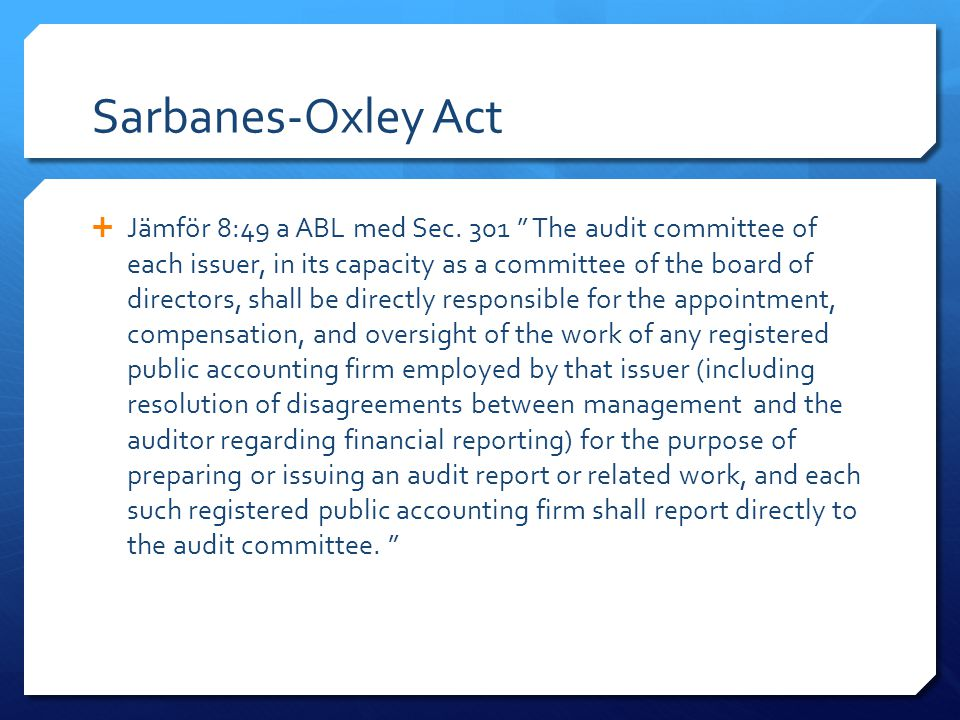 "Sarbanes-Oxley Act  Jämför 8:49 a ABL med Sec. 301 "" The audit committee of each issuer, in its capacity as a committee of the board of directors, sh"