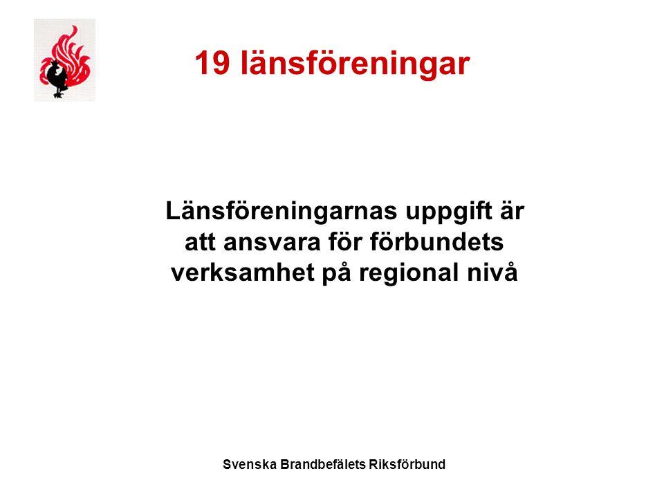 Svenska Brandbefälets Riksförbund 19 länsföreningar Länsföreningarnas uppgift är att ansvara för förbundets verksamhet på regional nivå