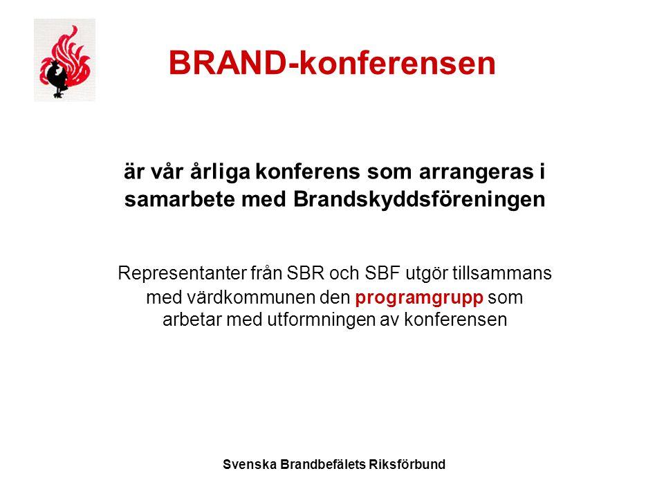 Svenska Brandbefälets Riksförbund BRAND-konferensen är vår årliga konferens som arrangeras i samarbete med Brandskyddsföreningen Representanter från SBR och SBF utgör tillsammans med värdkommunen den programgrupp som arbetar med utformningen av konferensen