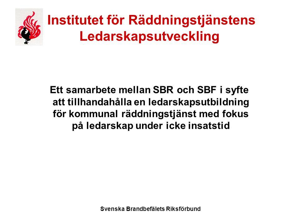 Svenska Brandbefälets Riksförbund Institutet för Räddningstjänstens Ledarskapsutveckling Ett samarbete mellan SBR och SBF i syfte att tillhandahålla en ledarskapsutbildning för kommunal räddningstjänst med fokus på ledarskap under icke insatstid