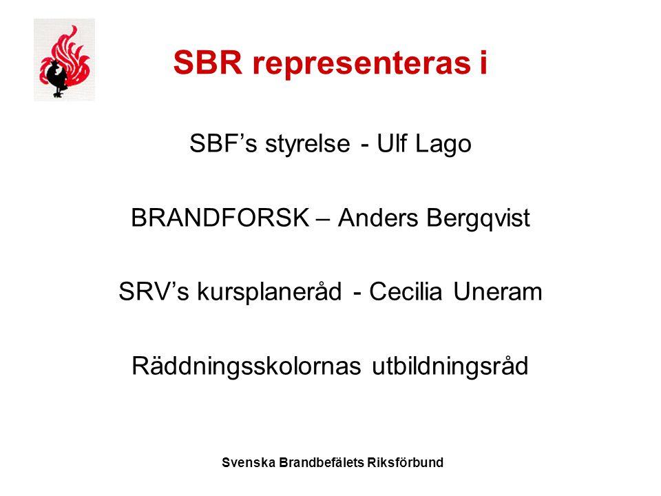 Svenska Brandbefälets Riksförbund SBR representeras i SBF's styrelse - Ulf Lago BRANDFORSK – Anders Bergqvist SRV's kursplaneråd - Cecilia Uneram Räddningsskolornas utbildningsråd