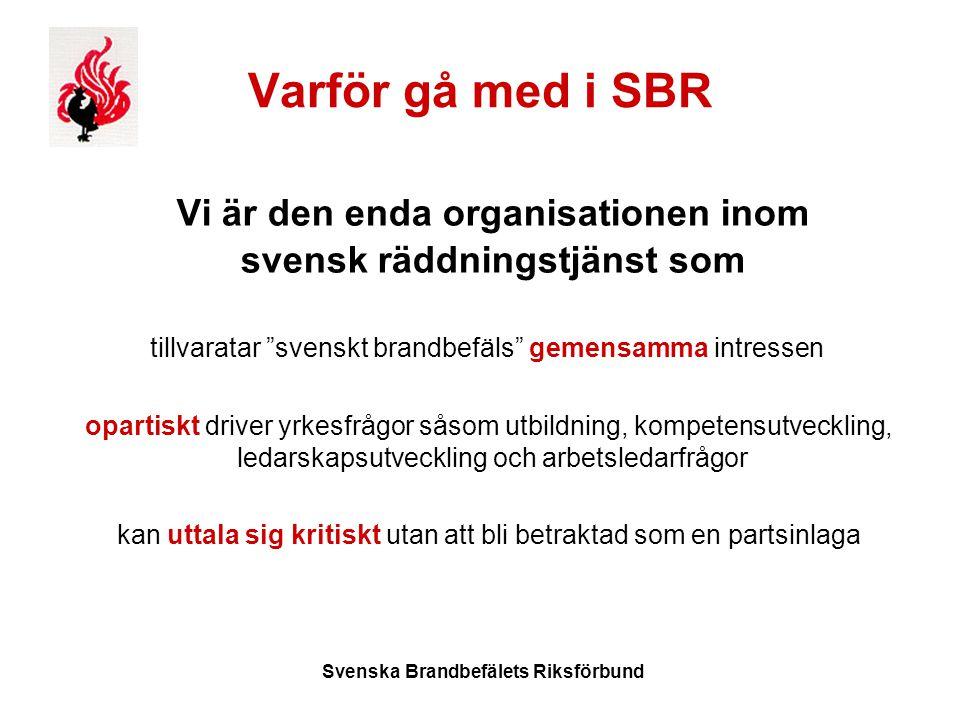 Svenska Brandbefälets Riksförbund Varför gå med i SBR Vi är den enda organisationen inom svensk räddningstjänst som tillvaratar svenskt brandbefäls gemensamma intressen opartiskt driver yrkesfrågor såsom utbildning, kompetensutveckling, ledarskapsutveckling och arbetsledarfrågor kan uttala sig kritiskt utan att bli betraktad som en partsinlaga