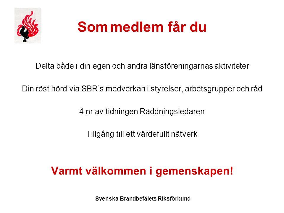 Svenska Brandbefälets Riksförbund Som medlem får du Delta både i din egen och andra länsföreningarnas aktiviteter Din röst hörd via SBR's medverkan i styrelser, arbetsgrupper och råd 4 nr av tidningen Räddningsledaren Tillgång till ett värdefullt nätverk Varmt välkommen i gemenskapen!