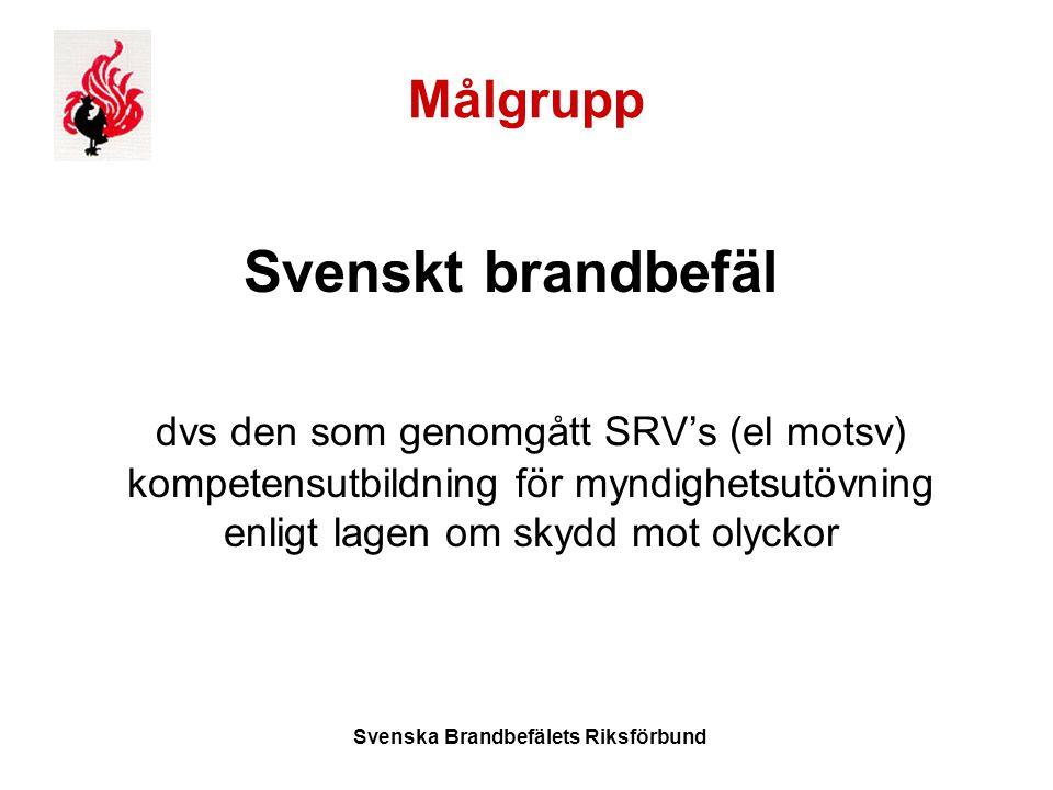 Svenska Brandbefälets Riksförbund Målgrupp Svenskt brandbefäl dvs den som genomgått SRV's (el motsv) kompetensutbildning för myndighetsutövning enligt lagen om skydd mot olyckor