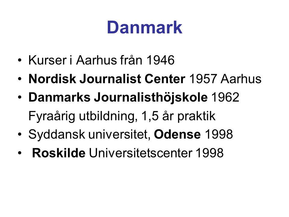 Danmark Kurser i Aarhus från 1946 Nordisk Journalist Center 1957 Aarhus Danmarks Journalisthöjskole 1962 Fyraårig utbildning, 1,5 år praktik Syddansk universitet, Odense 1998 Roskilde Universitetscenter 1998