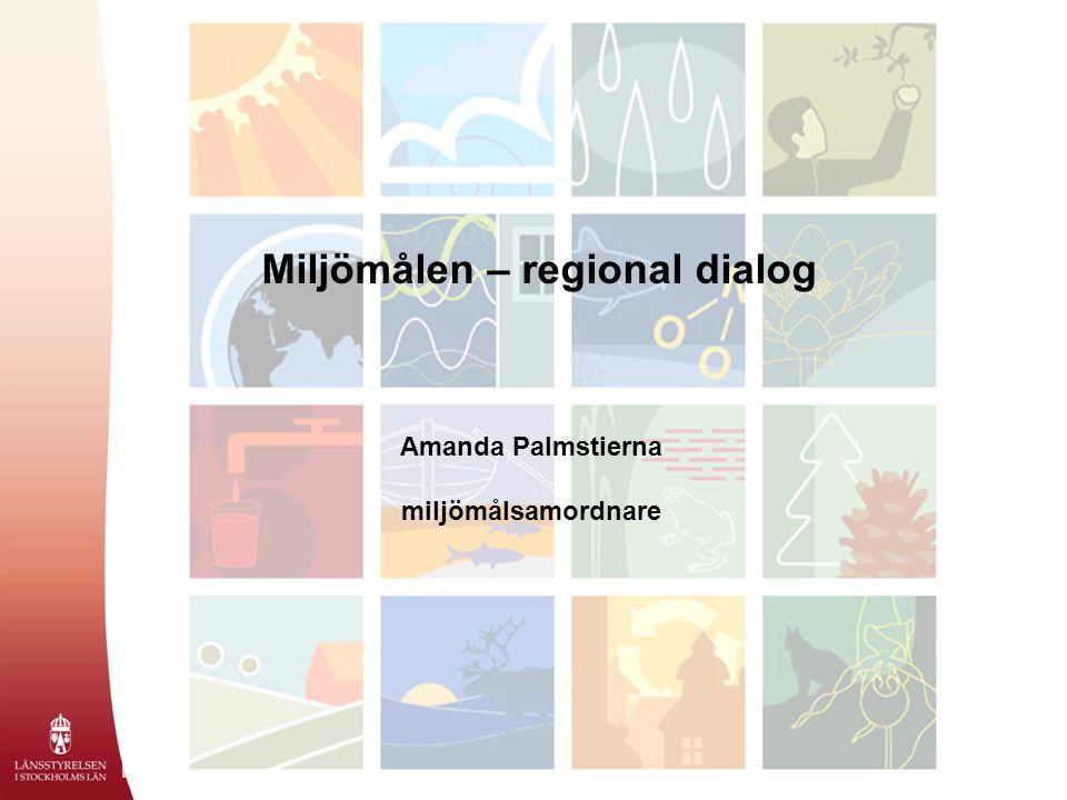 Miljömålen – regional dialog Amanda Palmstierna miljömålsamordnare