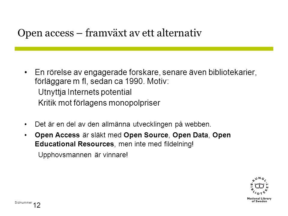 Sidnummer 12 Open access – framväxt av ett alternativ En rörelse av engagerade forskare, senare även bibliotekarier, förläggare m fl, sedan ca 1990.