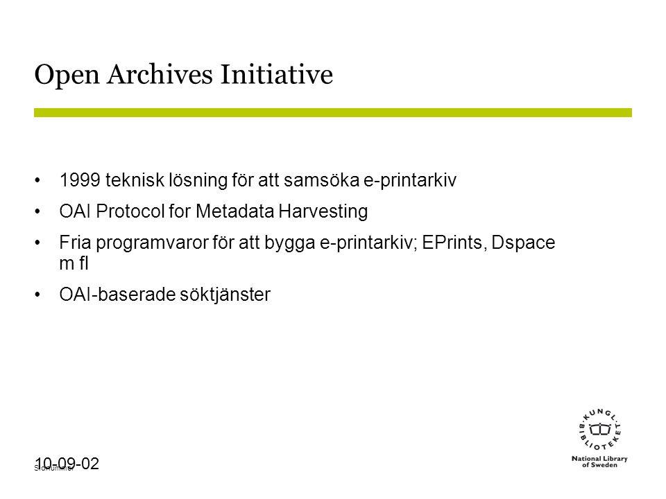Sidnummer 10-09-02 Open Archives Initiative 1999 teknisk lösning för att samsöka e-printarkiv OAI Protocol for Metadata Harvesting Fria programvaror för att bygga e-printarkiv; EPrints, Dspace m fl OAI-baserade söktjänster