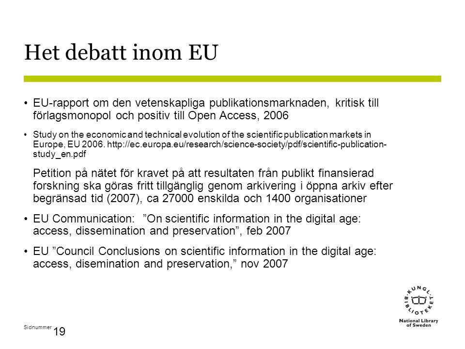 Sidnummer 19 Het debatt inom EU EU-rapport om den vetenskapliga publikationsmarknaden, kritisk till förlagsmonopol och positiv till Open Access, 2006 Study on the economic and technical evolution of the scientific publication markets in Europe, EU 2006.