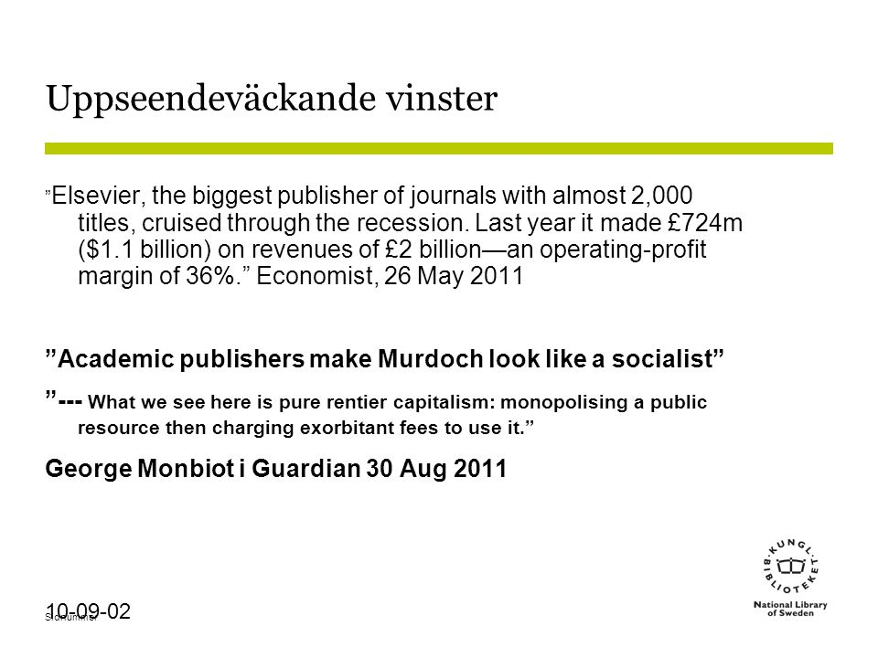 """Sidnummer 10-09-02 Uppseendeväckande vinster """" Elsevier, the biggest publisher of journals with almost 2,000 titles, cruised through the recession. La"""