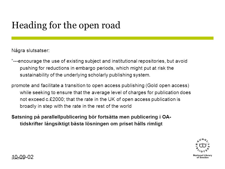 """Sidnummer 10-09-02 Heading for the open road Några slutsatser: """"---encourage the use of existing subject and institutional repositories, but avoid pus"""
