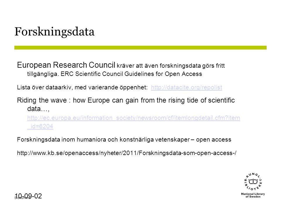 Sidnummer 10-09-02 Forskningsdata European Research Council kräver att även forskningsdata görs fritt tillgängliga.