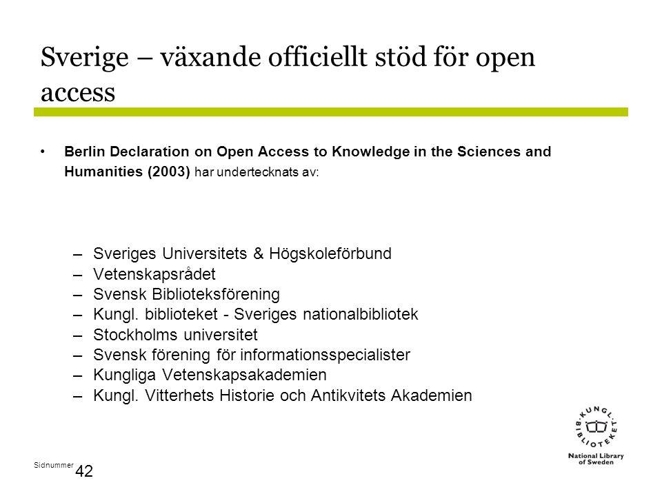 Sidnummer 42 Sverige – växande officiellt stöd för open access Berlin Declaration on Open Access to Knowledge in the Sciences and Humanities (2003) har undertecknats av: –Sveriges Universitets & Högskoleförbund –Vetenskapsrådet –Svensk Biblioteksförening –Kungl.
