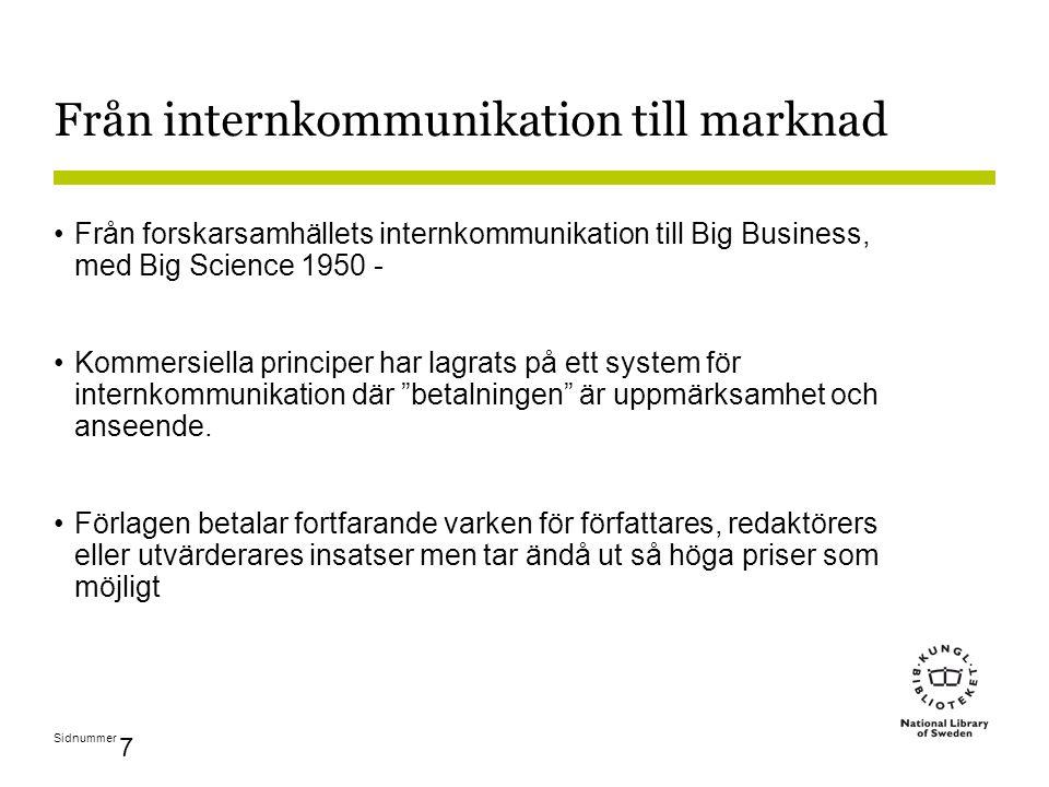 Sidnummer 7 Från internkommunikation till marknad Från forskarsamhällets internkommunikation till Big Business, med Big Science 1950 - Kommersiella principer har lagrats på ett system för internkommunikation där betalningen är uppmärksamhet och anseende.