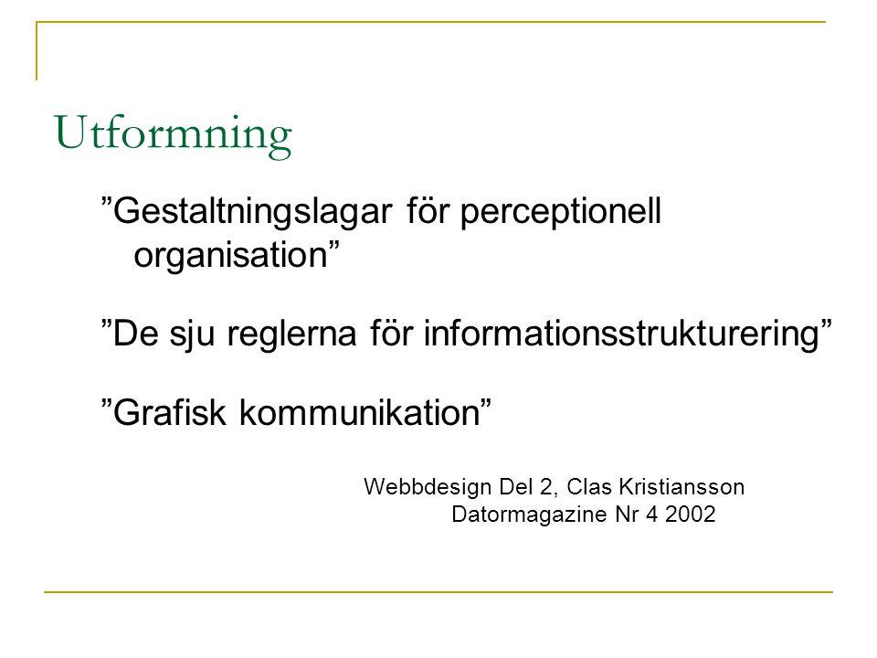 Utformning Gestaltningslagar för perceptionell organisation De sju reglerna för informationsstrukturering Grafisk kommunikation Webbdesign Del 2, Clas Kristiansson Datormagazine Nr 4 2002