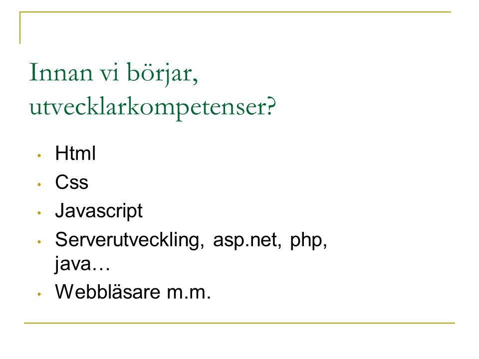 Innan vi börjar, utvecklarkompetenser? Html Css Javascript Serverutveckling, asp.net, php, java… Webbläsare m.m.