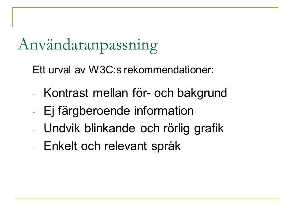 Användaranpassning Ett urval av W3C:s rekommendationer: - Kontrast mellan för- och bakgrund - Ej färgberoende information - Undvik blinkande och rörlig grafik - Enkelt och relevant språk