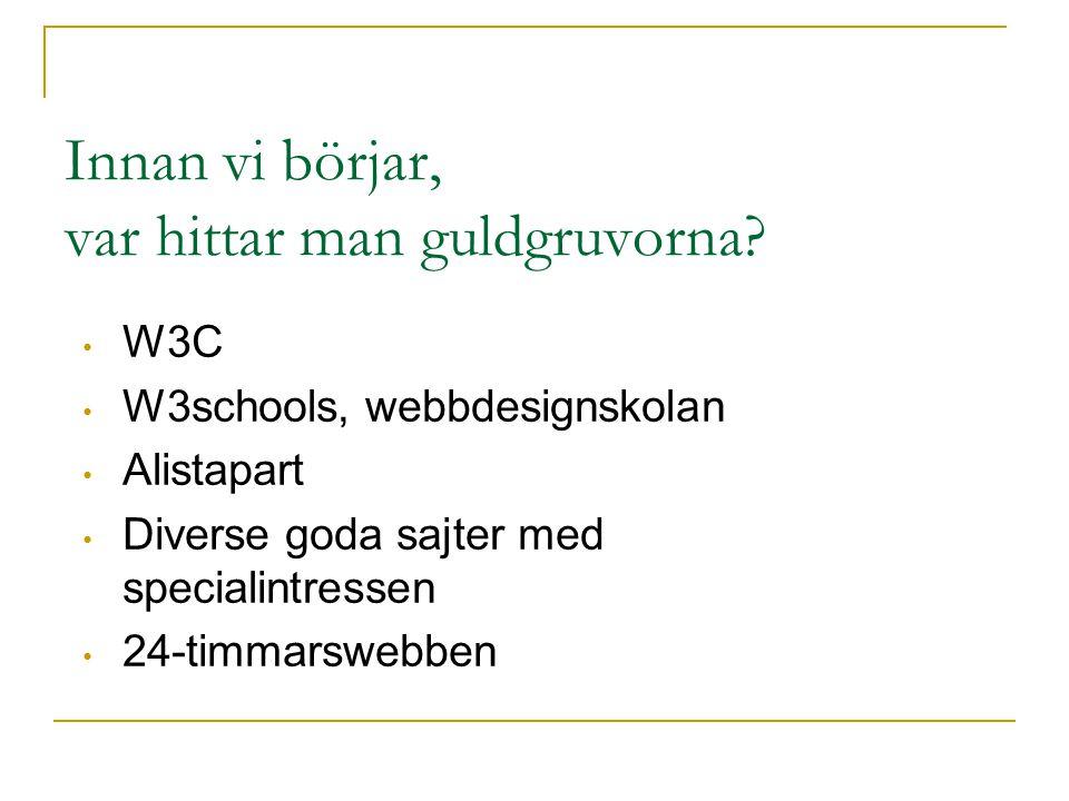Innan vi börjar, var hittar man guldgruvorna? W3C W3schools, webbdesignskolan Alistapart Diverse goda sajter med specialintressen 24-timmarswebben
