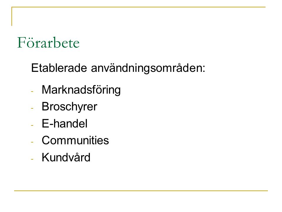 Förarbete Etablerade användningsområden: - Marknadsföring - Broschyrer - E-handel - Communities - Kundvård
