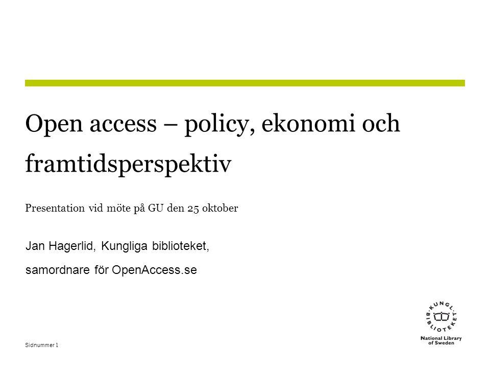 Sidnummer 1 Open access – policy, ekonomi och framtidsperspektiv Presentation vid möte på GU den 25 oktober Jan Hagerlid, Kungliga biblioteket, samordnare för OpenAccess.se
