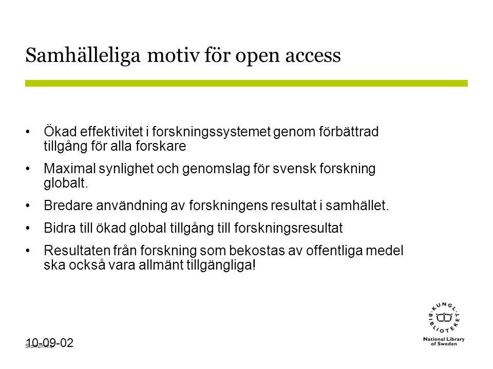 Sidnummer 10-09-02 Samhälleliga motiv för open access Ökad effektivitet i forskningssystemet genom förbättrad tillgång för alla forskare Maximal synlighet och genomslag för svensk forskning globalt.