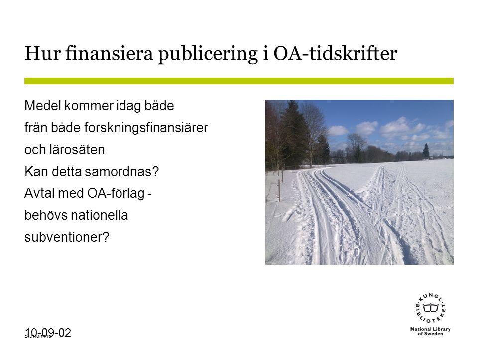 Sidnummer 10-09-02 Hur finansiera publicering i OA-tidskrifter Medel kommer idag både från både forskningsfinansiärer och lärosäten Kan detta samordnas.