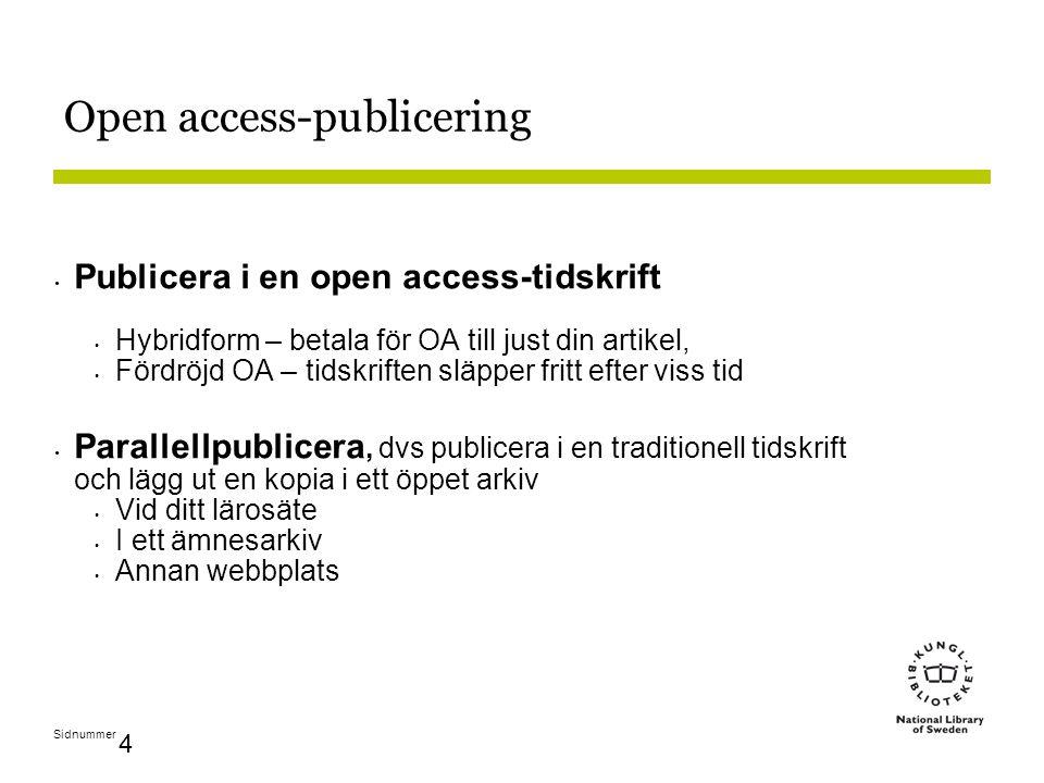Sidnummer 4 Open access-publicering Publicera i en open access-tidskrift Hybridform – betala för OA till just din artikel, Fördröjd OA – tidskriften släpper fritt efter viss tid Parallellpublicera, dvs publicera i en traditionell tidskrift och lägg ut en kopia i ett öppet arkiv Vid ditt lärosäte I ett ämnesarkiv Annan webbplats