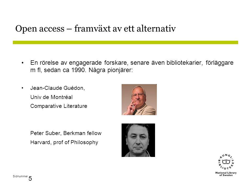 Sidnummer 5 Open access – framväxt av ett alternativ En rörelse av engagerade forskare, senare även bibliotekarier, förläggare m fl, sedan ca 1990.