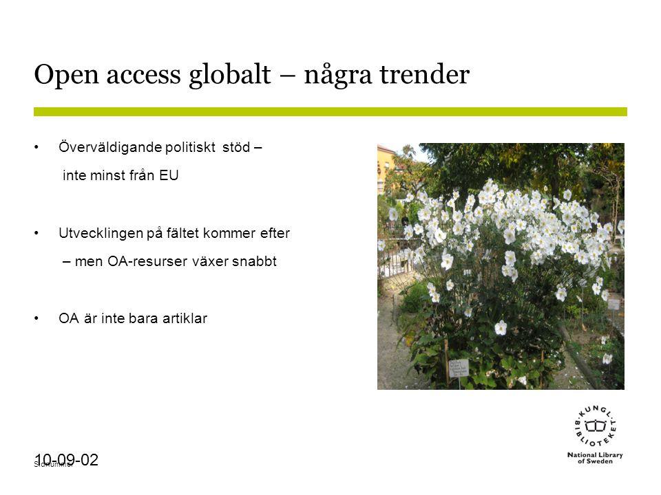 Sidnummer 10-09-02 Open access globalt – några trender Överväldigande politiskt stöd – inte minst från EU Utvecklingen på fältet kommer efter – men OA-resurser växer snabbt OA är inte bara artiklar