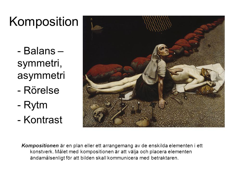Komposition - Balans – symmetri, asymmetri - Rörelse - Rytm - Kontrast Kompositionen är en plan eller ett arrangemang av de enskilda elementen i ett k