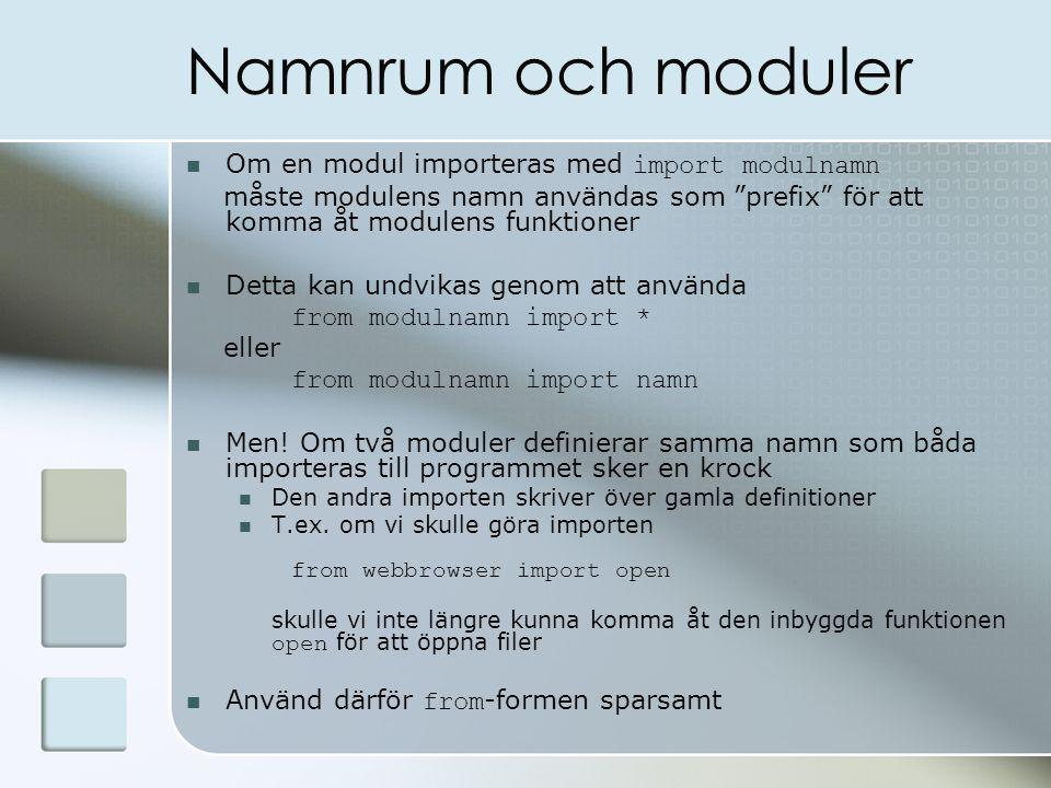 Namnrum och moduler Om en modul importeras med import modulnamn måste modulens namn användas som prefix för att komma åt modulens funktioner Detta kan undvikas genom att använda from modulnamn import * eller from modulnamn import namn Men.