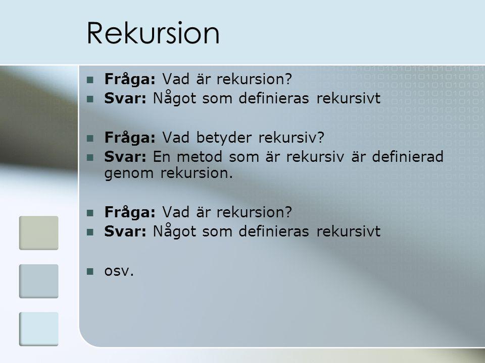 Rekursion Fråga: Vad är rekursion.