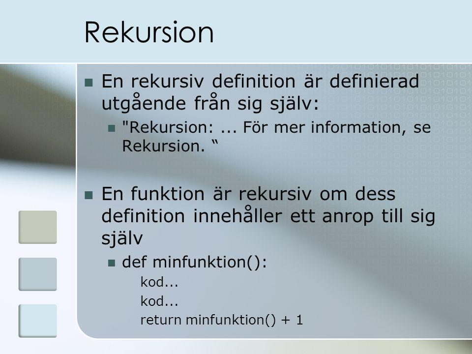 Rekursion En rekursiv definition är definierad utgående från sig själv: Rekursion:...