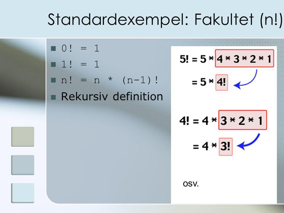 Standardexempel: Fakultet (n!) 0! = 1 1! = 1 n! = n * (n-1)! Rekursiv definition osv.