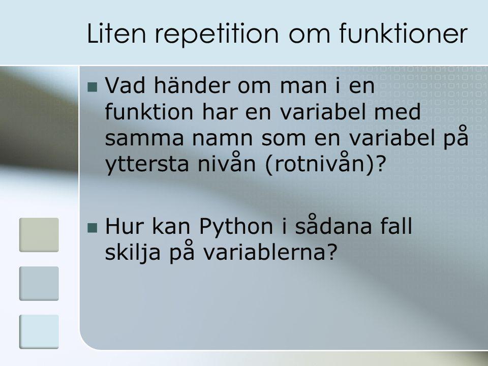 Liten repetition om funktioner Vad händer om man i en funktion har en variabel med samma namn som en variabel på yttersta nivån (rotnivån).