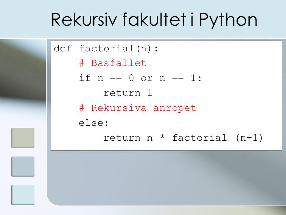 Rekursiv fakultet i Python def factorial(n): # Basfallet if n == 0 or n == 1: return 1 # Rekursiva anropet else: return n * factorial (n-1)