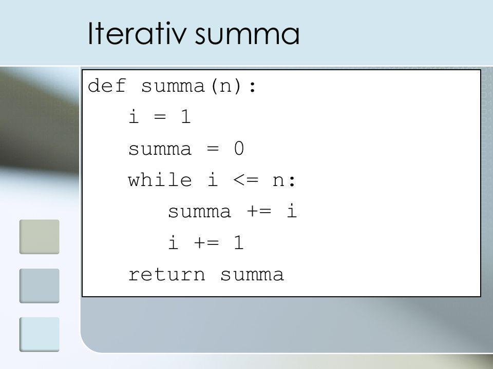Iterativ summa def summa(n): i = 1 summa = 0 while i <= n: summa += i i += 1 return summa