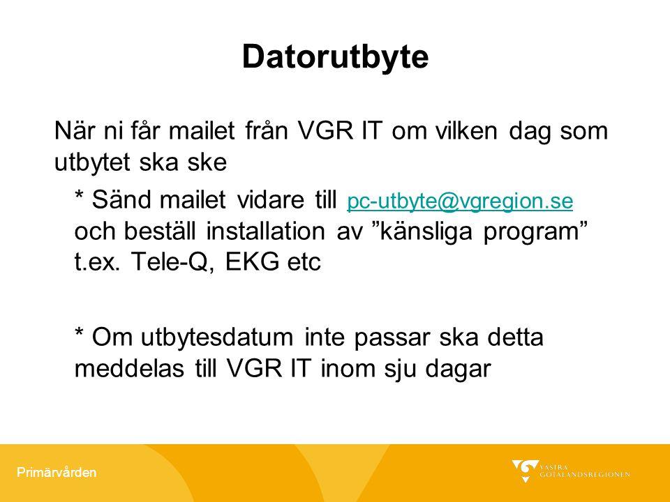 Primärvården Datorutbyte När ni får mailet från VGR IT om vilken dag som utbytet ska ske * Sänd mailet vidare till pc-utbyte@vgregion.se och beställ i