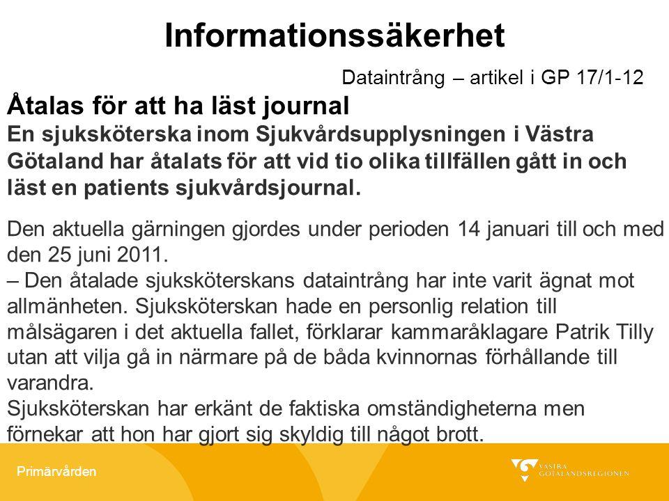 Primärvården Dataintrång – artikel i GP 17/1-12 Åtalas för att ha läst journal En sjuksköterska inom Sjukvårdsupplysningen i Västra Götaland har åtala